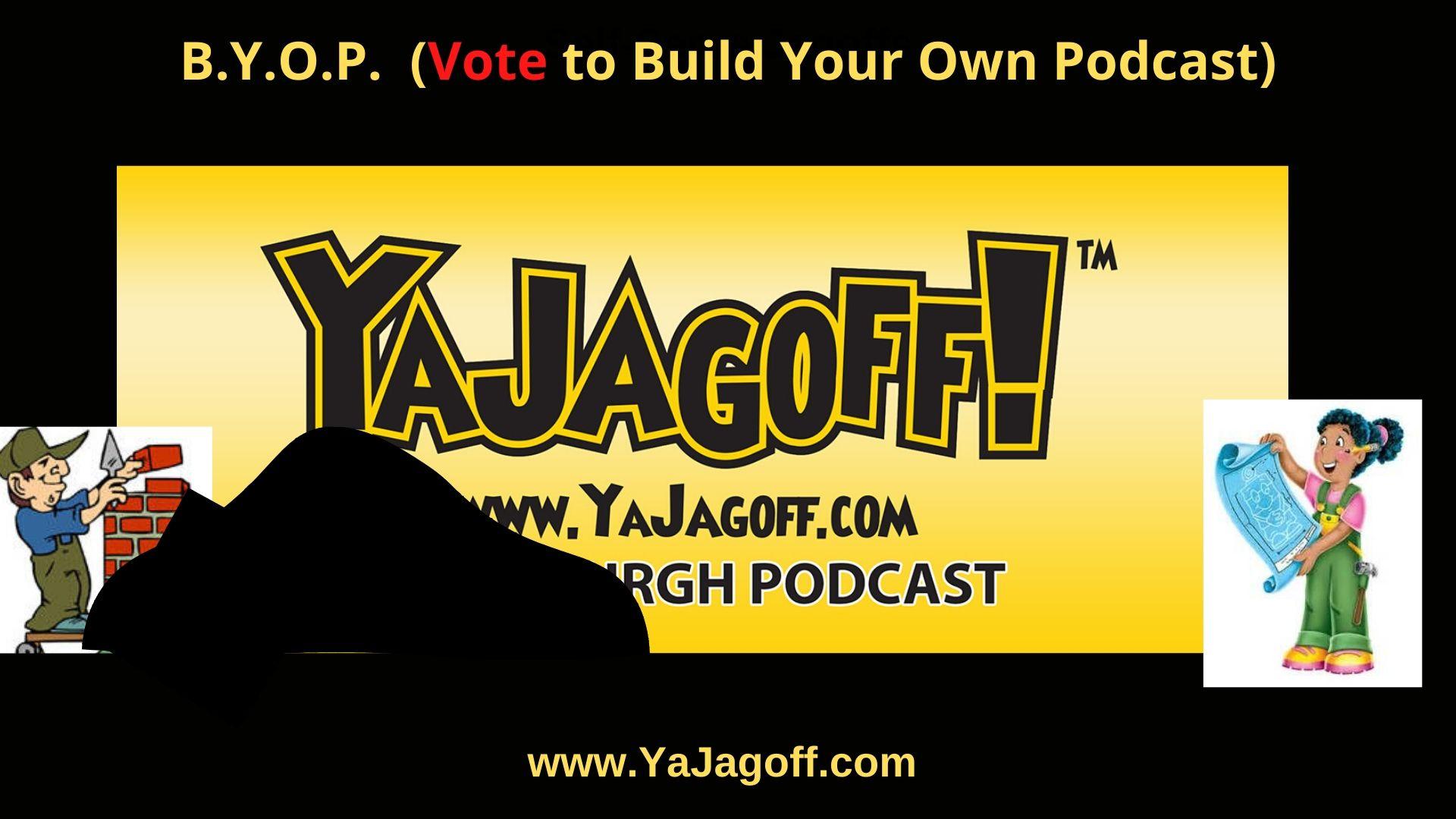 BYOP YaJagoff Podcast