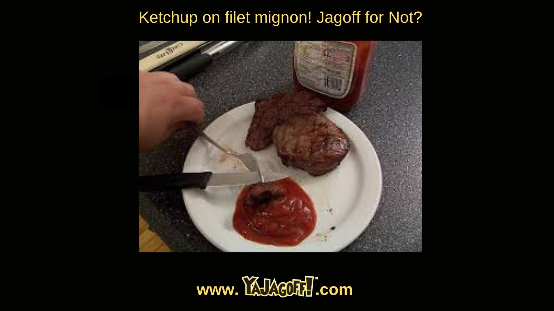 YaJagoff Podcast Ketchup on Steak